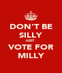 DON'T BE SILLY JUST  VOTE FOR MILLY - Personalised Poster A4 size