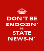 DON'T BE SNOOZIN' BE STATE NEWS-N' - Personalised Poster A4 size