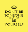DON'T BE SOMEONE YOUR NOT BE YOURSELF - Personalised Poster A4 size