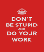DON'T BE STUPID AND DO YOUR WORK - Personalised Poster A4 size
