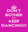DON'T BOTHER JUST KEEP DANCING!!! - Personalised Poster A4 size