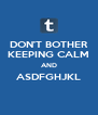 DON'T BOTHER KEEPING CALM AND ASDFGHJKL  - Personalised Poster A4 size