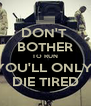 DON'T  BOTHER TO RUN YOU'LL ONLY  DIE TIRED - Personalised Poster A4 size