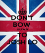 DON'T BOW  DOWN TO JOSH LO - Personalised Poster A4 size