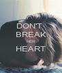 DON'T  BREAK HER HEART  - Personalised Poster A4 size