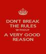 DON'T BREAK THE RULES WITHOUT A VERY GOOD  REASON - Personalised Poster A4 size