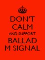 DON'T CALM AND SUPPORT BALLAD M SIGNAL - Personalised Poster A4 size