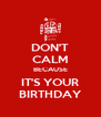 DON'T CALM BECAUSE IT'S YOUR BIRTHDAY - Personalised Poster A4 size