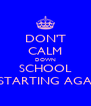 DON'T CALM DOWN SCHOOL IS STARTING AGAIN - Personalised Poster A4 size