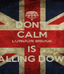 DON'T CALM LONDON BRIDGE IS FALLING DOWN - Personalised Poster A4 size