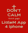 DON'T CALM Quick gaga LittleM App 4 iphone - Personalised Poster A4 size