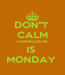 """DON""""T  CALM TOMMOROW  IS  MONDAY  - Personalised Poster A4 size"""