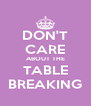 DON'T CARE ABOUT THE TABLE BREAKING - Personalised Poster A4 size