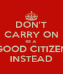 DON'T CARRY ON BE A GOOD CITIZEN INSTEAD - Personalised Poster A4 size
