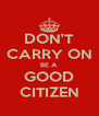 DON'T CARRY ON BE A GOOD CITIZEN - Personalised Poster A4 size