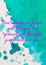 Don't change so  people will like you.  Be yourself and the  right people will love  you. - Personalised Poster A4 size