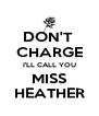 DON'T  CHARGE I'LL CALL YOU MISS HEATHER - Personalised Poster A4 size