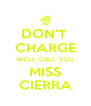 DON'T  CHARGE WE'LL CALL YOU MISS CIERRA - Personalised Poster A4 size