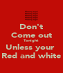 Don't Come out Tonight Unless your  Red and white - Personalised Poster A4 size
