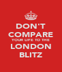 DON'T COMPARE YOUR LIFE TO THE LONDON BLITZ - Personalised Poster A4 size