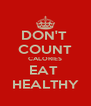 DON'T  COUNT CALORIES EAT  HEALTHY - Personalised Poster A4 size