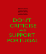 DON'T  CRITICISE AND SUPPORT  PORTUGAL - Personalised Poster A4 size