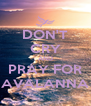 DON'T CRY AND PRAY FOR AVALANNA - Personalised Poster A4 size