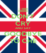 DON'T CRY AND SAY GOODBYE TO CHE - Personalised Poster A4 size