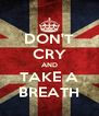 DON'T CRY AND TAKE A BREATH - Personalised Poster A4 size