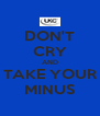 DON'T CRY AND TAKE YOUR MINUS - Personalised Poster A4 size
