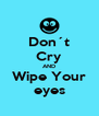 Don´t Cry AND Wipe Your eyes - Personalised Poster A4 size