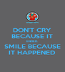 DON'T CRY BECAUSE IT ENDED. SMILE BECAUSE IT HAPPENED - Personalised Poster A4 size
