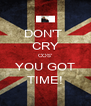 DON'T  CRY COS' YOU GOT TIME! - Personalised Poster A4 size