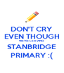 DON'T CRY EVEN THOUGH WE'RE LEAVING STANBRIDGE PRIMARY :( - Personalised Poster A4 size