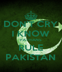 DON'T CRY I KNOW PATHANS RULE PAKISTAN - Personalised Poster A4 size