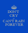 DON'T  CRY IT CAN'T RAIN  FOREVER - Personalised Poster A4 size