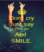 Don't cry Just say FUCK you! And  SMILE. - Personalised Poster A4 size