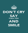 DON´T CRY SAY FUCK YOU AND SMILE - Personalised Poster A4 size