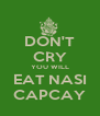 DON'T CRY YOU WILL EAT NASI CAPCAY - Personalised Poster A4 size