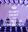 DON'T DENY AND VOTE FOR GENEALOGY  - Personalised Poster A4 size