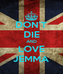 DON'T DIE AND LOVE JEMMA - Personalised Poster A4 size