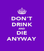 DON'T DRINK AND DIE ANYWAY - Personalised Poster A4 size
