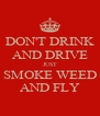 DON'T DRINK AND DRIVE JUST SMOKE WEED AND FLY - Personalised Poster A4 size