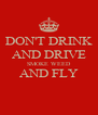 DON'T DRINK AND DRIVE SMOKE WEED AND FLY  - Personalised Poster A4 size