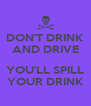DON'T DRINK AND DRIVE  YOU'LL SPILL YOUR DRINK - Personalised Poster A4 size
