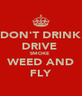 DON'T DRINK DRIVE  SMOKE  WEED AND FLY - Personalised Poster A4 size