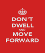 DON'T DWELL AND MOVE FORWARD - Personalised Poster A4 size