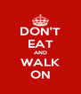 DON'T EAT AND WALK ON - Personalised Poster A4 size
