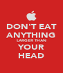 DON'T EAT ANYTHING LARGER THAN YOUR HEAD - Personalised Poster A4 size