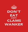 DON'T EAT DIRTY CLAMS WANKER - Personalised Poster A4 size
